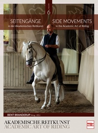 Seitengänge in der Akademischen Reitkunst - Side Movements in the Academic Art of Riding (BAND 6)