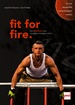 fit for fire. - Das Firefighter- Workout vom »Toughest Firefighter Alive«